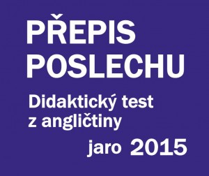 didakticky-test-anglictina-2015-jaro-prepis-poslechu